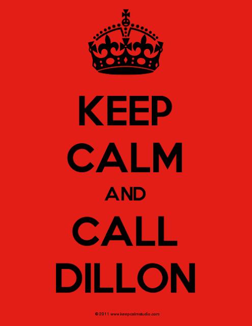 Keep-Calm-And-Call-Dillon (1)